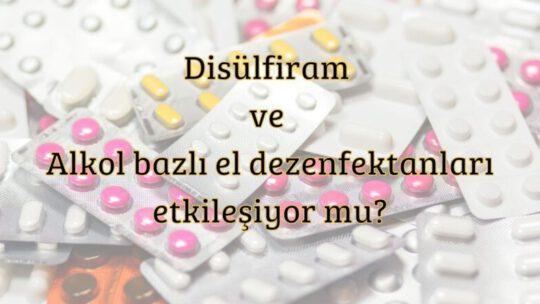 Disülfiram ve Alkol bazlı el dezenfektanlarının etkileşimi